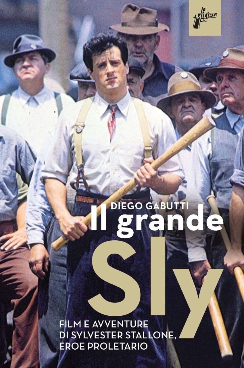 Il grande Sly: un libro su Sylvester Stallone, eroe proletario