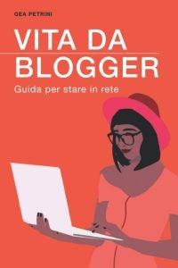 vita da blogger libro gea petrini